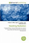 Hawking Radiation: Hawking Radiation. Thermal Radiation, Black Hole, Quantum Mechanics, Stephen Hawking, Micro Black Hole, Quantum Gravity, Black Hole Information Paradox, Black Hole Thermodynamics - Agnes F. Vandome, John McBrewster, Sam B Miller II