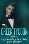 Left Holding His Baby: A Billionaire Romance Serial, Book 1 (The Greek Tycoon) - Kay Brody