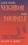 Love Your Neighbor and Yourself: A Jewish Approach to Modern Personal Ethics - Elliot N. Dorff