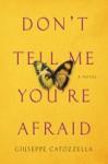 Don't Tell Me You're Afraid: A Novel - Giuseppe Catozzella, Anne Appel