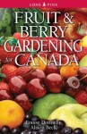 Fruit & Berry Gardening for Canada - Louise Donnelly, Alison Beck