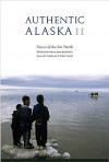 Authentic Alaska II: Voices of the Far North - Susan B. Andrews, John Creed