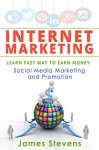 Internet Marketing: Learn the Fast Way to Earn Money, Social Media Marketing and Promotion - James Stevens