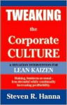 Tweaking the Corporate Culture: A Situation Intervention for Lean Kaizen - Steven R. Hanna