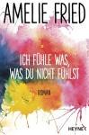 Ich fühle was, was du nicht fühlst: Roman - Amelie Fried