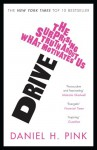 Drive: The Surprising Truth About What Motivates Us. Daniel H. Pink - Daniel H. Pink