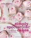 Simply Spectacular Cakes: Beautiful Designs for Irresistible Cakes and Cookies - Peggy Porschen