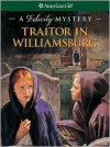 Traitor in Williamsburg: A Felicity Mystery - Elizabeth McDavid Jones