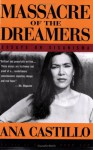 Massacre of the Dreamers: Essays on Xicanisma - Ana Castillo