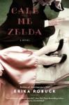 Call Me Zelda - Erika Robuck