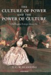 The Culture of Power and the Power of Culture: Old Regime Europe 1660-1789 - Timothy C.W. Blanning