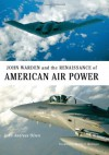 John Warden and the Renaissance of American Air Power - John Andreas Olsen