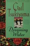 Dreaming Water - Gail Tsukiyama