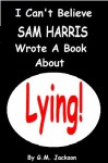 I CAN'T BELIEVE SAM HARRIS WROTE A BOOK ABOUT LYING! - G.M. Jackson