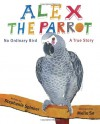 Alex the Parrot: No Ordinary Bird: A True Story - Stephanie Spinner, Meilo So