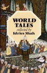 World Tales : The Extraordinary Coincidence of Stories Told in All Times, in All Places - Idries Shah