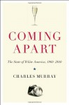 Coming Apart: The State of White America, 1960-2010 - Charles Murray