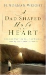 A Dad-Shaped Hole in My Heart - H. Norman Wright
