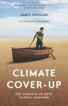 Climate Cover-Up: The Crusade to Deny Global Warming - James Hoggan, Richard Littlemore