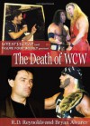 The Death of WCW: Wrestlecrap and Figure Four Weekly Present . . . - R.D. Reynolds, Bryan Alvarez