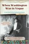 When Washington Was in Vogue: A Love Story - Edward Christopher Williams, Emily Bernard, Adam McKible (Editor)