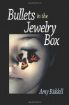 Bullets in the Jewelry Box - Amy Riddell