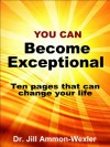 You Can BECOME EXCEPTIONAL: 10 Pages That Can Change Your Life - Jill Ammon-Wexler