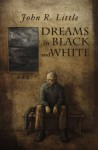 Dreams in Black and White - John R. Little