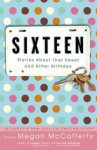 Sixteen: Stories About That Sweet and Bitter Birthday - Megan McCafferty