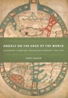 Angels on the Edge of the World: Geography, Literature, and English Community, 1000-1534 - Kathy Lavezzo