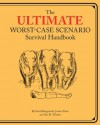 Ultimate Worst-Case Scenario Survival Handbook - David Brogenicht, Joshua Piven, Ben H. Winters, Brenda Brown
