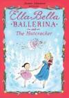 Ella Bella Ballerina and The Nutcracker - James Mayhew