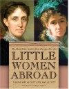 Little Women Abroad: The Alcott Sisters' Letters from Europe, 1870-1871 - Louisa May Alcott, May Alcott, Daniel Shealy
