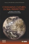 Consuming Cultures, Global Perspectives: Historical Trajectories, Transnational Exchanges - John Brewer, Frank Trentmann