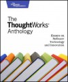 The Thoughtworks Anthology - ThoughtWorks Inc., Roy Singham, Michael Robinson, Martin Fowler, Neal Ford, Jeff Bay, Rebecca J Parsons