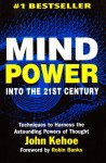 Mind Power into the 21st Century: Techniques to Harness the Astounding Powers of Thought - John Kehoe