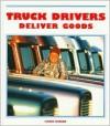 Truck Drivers Deliver Goods - Carol Greene