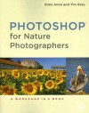 Photoshop for Nature Photographers: A Workshop in a Book [With CDROM] - Ellen Anon, Tim Grey