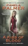 A Kiss of Blood: A Vamp City Novel - Pamela Palmer