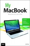 My MacBook (covers OS X Mavericks on MacBook, MacBook Pro, and MacBook Air) (4th Edition) - John Ray