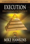 Execution: Delivering Excellence: A Guide to Coaching Leaders to Lead as Coaches - Mike Hawkins
