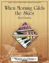 When Morning Gilds the Skies - Lloyd Larson