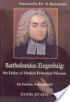 Bartholomaus Ziegenbalg: The Father of the Modern Protestant Mission - Daniel Jeyaraj