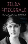 The Collected Writings - Zelda Fitzgerald, Matthew J. Bruccoli, Mary Gordon
