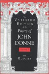 The Variorum Edition of the Poetry of John Donne: The Elegies - John Donne, Gary A. Stringer, Ted-Larry Pebworth