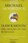 Hawkmoon: The History of the Runestaff. Michael Moorcock - Michael Moorcock