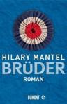 Brüder: Roman (German Edition) - Hilary Mantel, Sabine Roth, Kathrin Razum