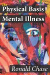 The Physical Basis of Mental Illness - Ronald Chase