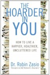 The Hoarder in You: How to Live a Happier, Healthier, Uncluttered Life (Audio) - Robin Zasio, Cassandra Campbell