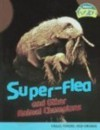 Super-Flea and Other Animal Champions: Cells, Tissues, and Organs - Louise Spilsbury, Richard Spilsbury
